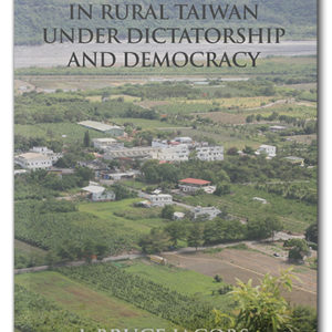 The cover of Local Politics in Rural Taiwan under Dictatorship and Democracy
